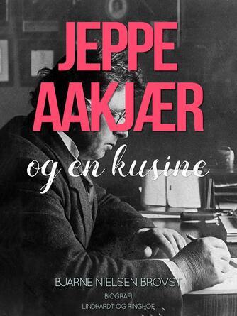 Bjarne Nielsen Brovst: Jeppe Aakjær og en kusine : biografi