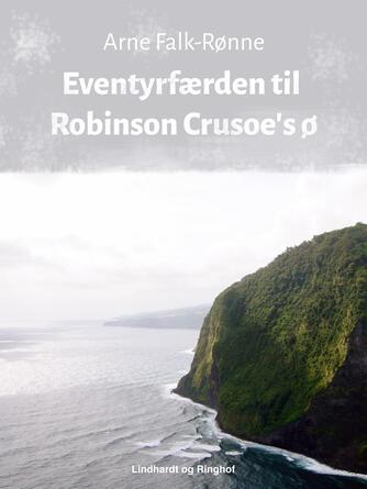 Arne Falk-Rønne: Eventyrfærden til Robinson Crusoe's ø