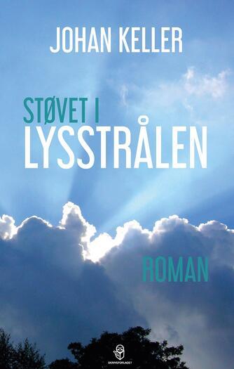 Johan Keller (f. 1945-07-11): Støvet i lysstrålen : roman
