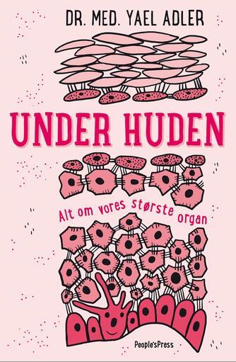 Yael Adler (f. 1973): Under huden : alt om vores største organ