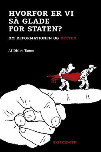 Ditlev Tamm: Hvorfor er vi så glade for staten? : om reformationen og retten