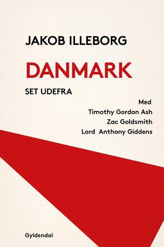 Jakob Illeborg, Zac Goldsmith, Anthony Giddens, Timothy Garton Ash: Danmark set udefra