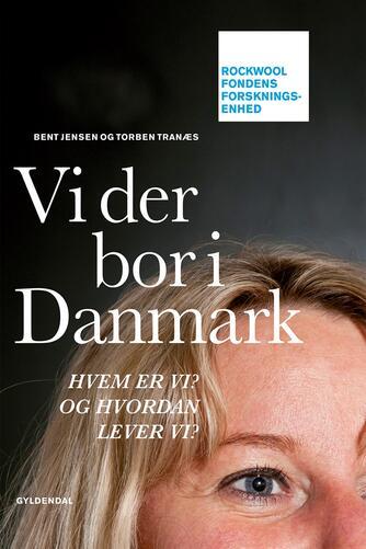 Bent Jensen, Torben Tranæs: Vi der bor i Danmark : hvem er vi? og hvordan lever vi?
