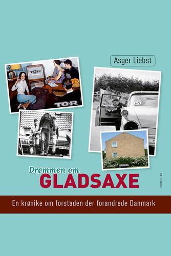 Asger Liebst: Drømmen om Gladsaxe : en krønike om forstaden der forandrede Danmark