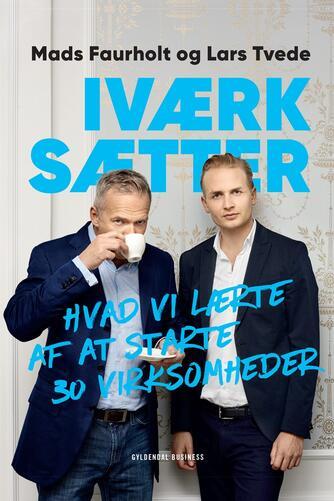 Mads Faurholt, Lars Tvede: Iværksætter : hvad vi lærte af at starte 30 virksomheder