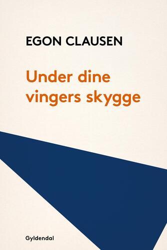 Egon Clausen (f. 1940): Under dine vingers skygge