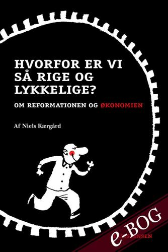 Niels Kærgård: Hvorfor er vi så rige og lykkelige? : om reformationen og økonomien
