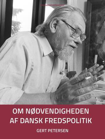 Gert Petersen (f. 1927): Om nødvendigheden af dansk fredspolitik