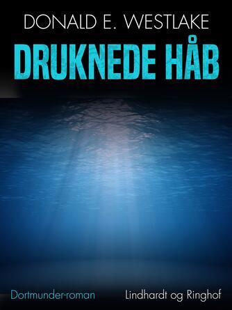 Donald E. Westlake: Druknede håb : Dortmunder-roman