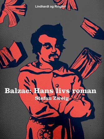 Stefan Zweig: Balzac : hans livs roman
