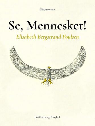 Elisabeth Bergstrand-Poulsen: Se, Mennesket! : slægtsroman
