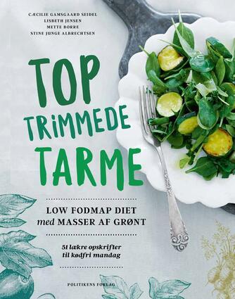 Cæcilie Gamsgaard Seidel: Toptrimmede tarme : Low FODMAP diet med masser af grønt : 51 lækre opskrifter til kødfri mandag