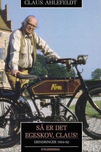 Claus Ahlefeldt: Så er det Egeskov, Claus! : erindringer 1954-92
