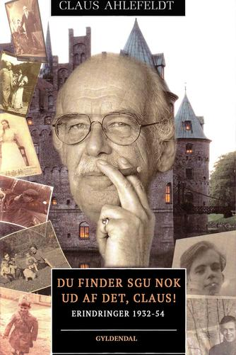 Claus Ahlefeldt: Du finder sgu nok ud af det, Claus! : erindringer 1932-54