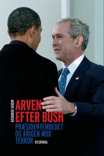 Anders Henriksen (f. 1975): Arven efter Bush : præsidentembedet og krigen mod terror