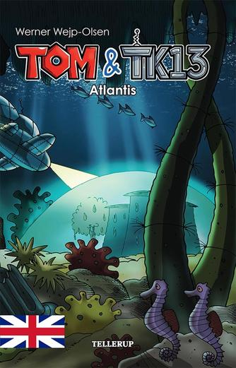 Werner Wejp-Olsen: Tom & TK13 - Atlantis