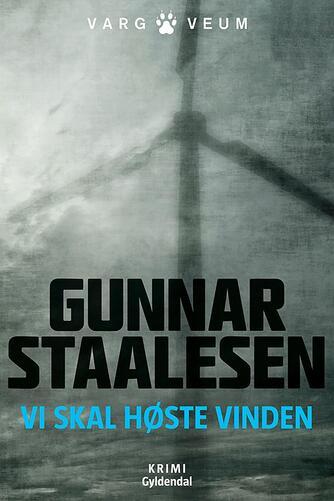 Gunnar Staalesen: Vi skal høste vinden : krimi