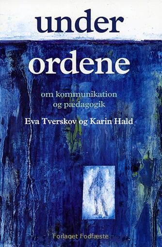 Eva Tverskov, Karin Hald: Under ordene : om kommunikation og pædagogik