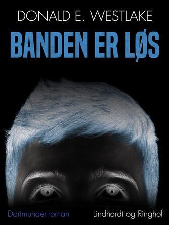 Donald E. Westlake: Banden er løs : Dortmunder-roman