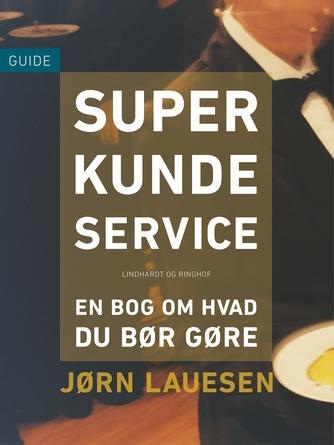 Jørn Lauesen: Superkundeservice : en bog om hvad du bør gøre : guide