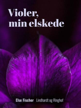 Else Fischer: Violer, min elskede