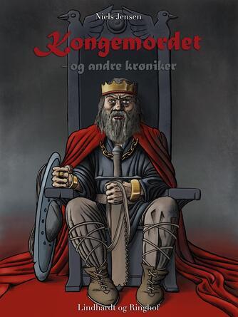 Niels Jensen (f. 1927): Kongemordet - og andre krøniker