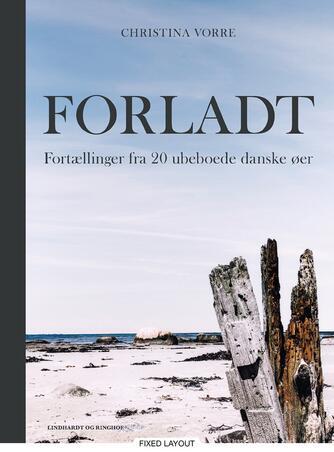 Christina Vorre: Forladt : fortællinger fra 20 ubeboede danske øer