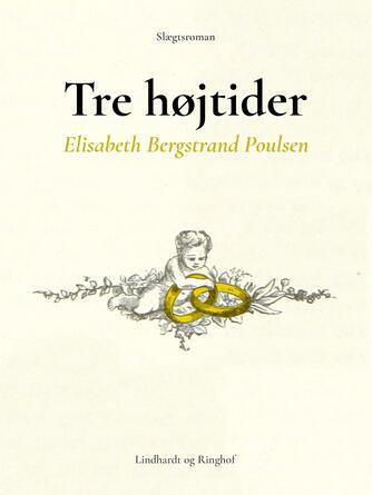 Elisabeth Bergstrand-Poulsen: Tre højtider : slægtsroman