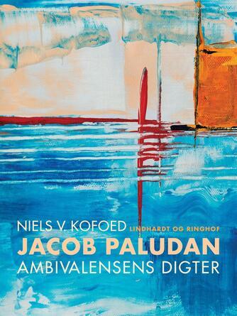 Niels Kofoed (f. 1930): Jacob Paludan - ambivalensens digter