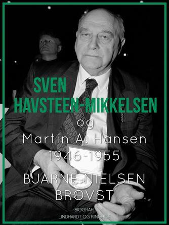 Bjarne Nielsen Brovst: Sven Havsteen-Mikkelsen og Martin A. Hansen : 1946-1955 : biografi