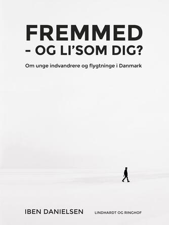 Iben Danielsen (f. 1956): Fremmed - og li'som dig? : om unge indvandrere og flygtninge i Danmark