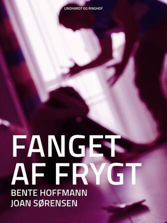 Joan Sørensen, Bente Hoffmann Petersen: Fanget af frygt