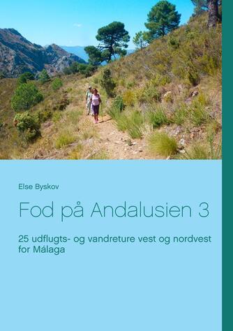 Else Byskov: Fod på Andalusien 3 : 25 udflugts- og vandreture vest og nordvest for Málaga