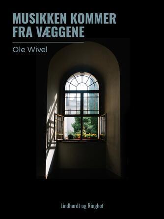Ole Wivel: Musikken kommer fra væggene