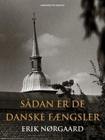 Erik Nørgaard (f. 1929): Sådan er de danske fængsler