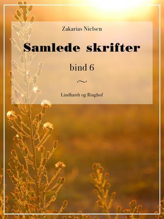 Zakarias Nielsen (f. 1844): Samlede Skrifter. Bind 6, Mindre Fortællinger og Skildringer II