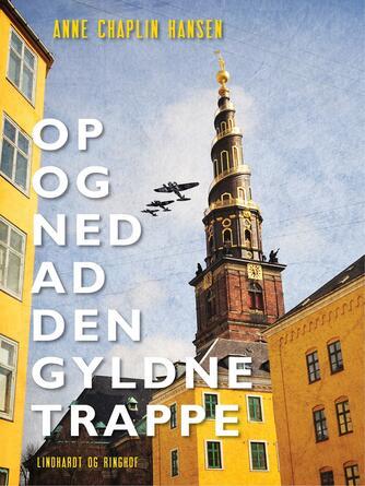 Anne Chaplin Hansen: Op og ned ad den gyldne trappe