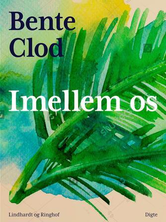 Bente Clod: Imellem os : digte