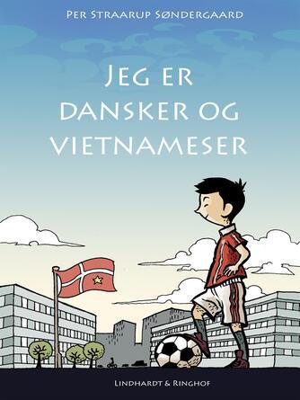 Per Straarup Søndergaard: Jeg er dansker og vietnameser