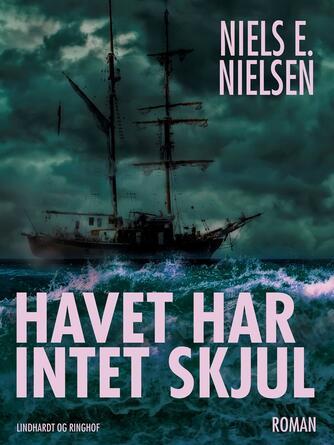 Niels E. Nielsen (f. 1924): Havet har intet skjul : roman