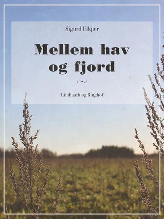 Sigurd Elkjær: Mellem hav og fjord