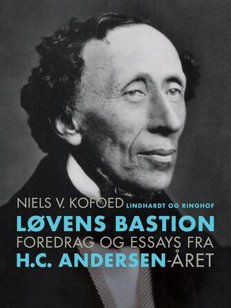 Niels Kofoed (f. 1930): Løvens bastion : foredrag og essays fra H.C. Andersen-året