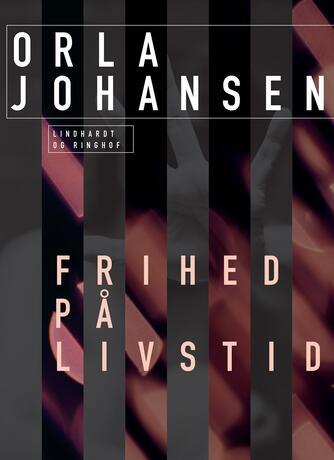 Orla Johansen (f. 1912): Frihed på livstid