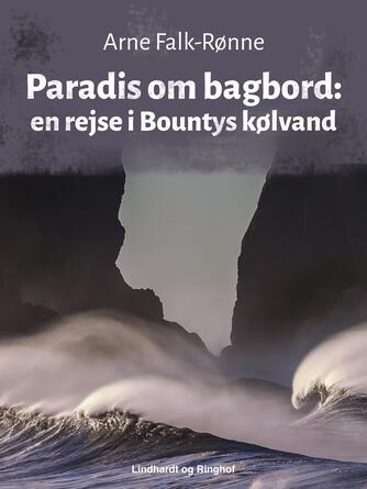 Arne Falk-Rønne: Paradis om bagbord : en rejse i Bountys kølvand
