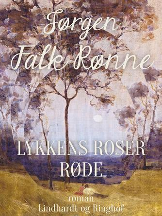 Jørgen Falk Rønne: Lykkens roser røde : roman
