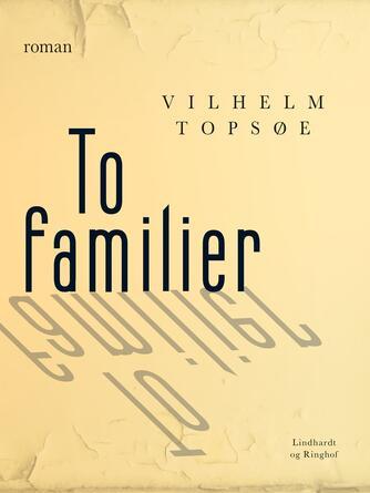 Vilhelm Topsøe (f. 1944): To familier : roman