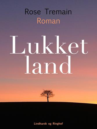 Rose Tremain: Lukket land : roman
