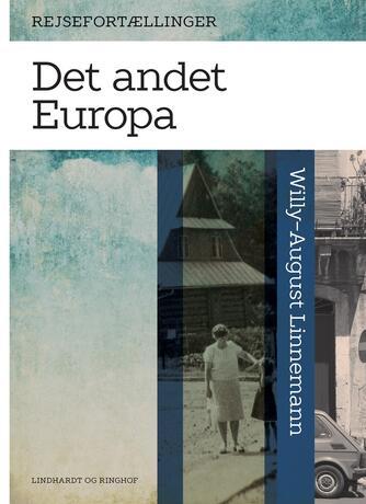 Willy-August Linnemann: Det andet Europa : rejsefortællinger