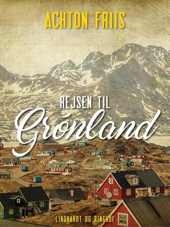 Achton Friis: Rejsen til Grønland