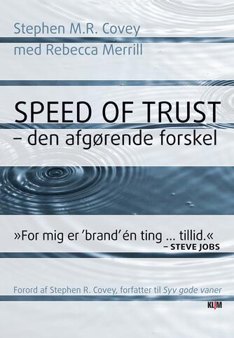 Stephen M. R. Covey, Rebecca R. Merrill: Speed of trust : den afgørende forskel